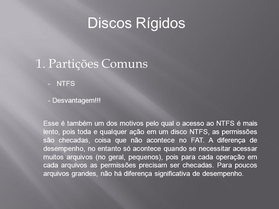 Discos Rígidos 1. Partições Comuns NTFS - Desvantagem!!!