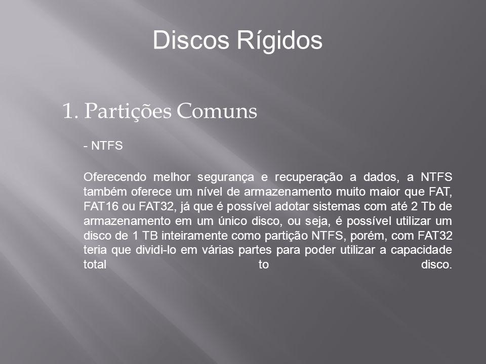 Discos Rígidos 1. Partições Comuns - NTFS
