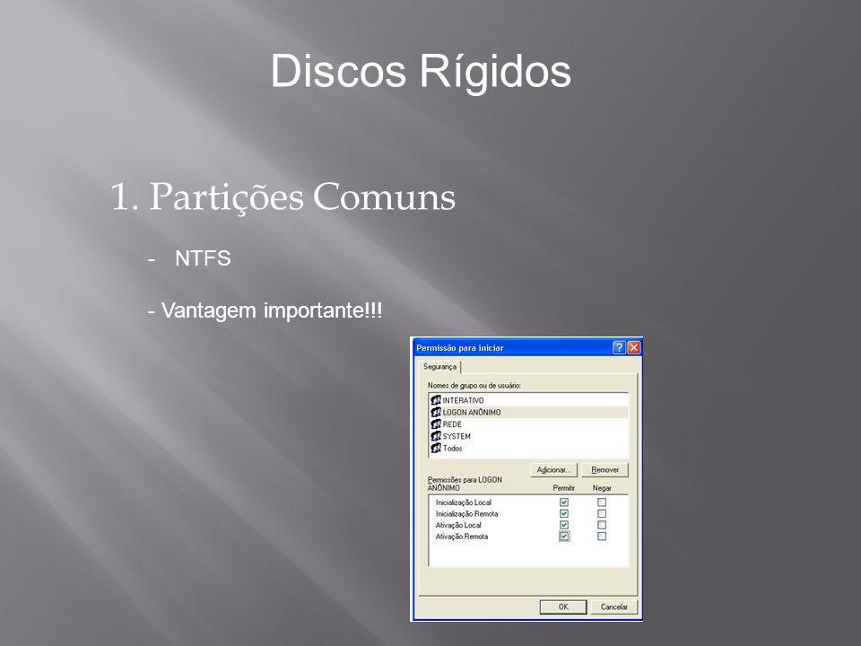 Discos Rígidos 1. Partições Comuns NTFS - Vantagem importante!!!