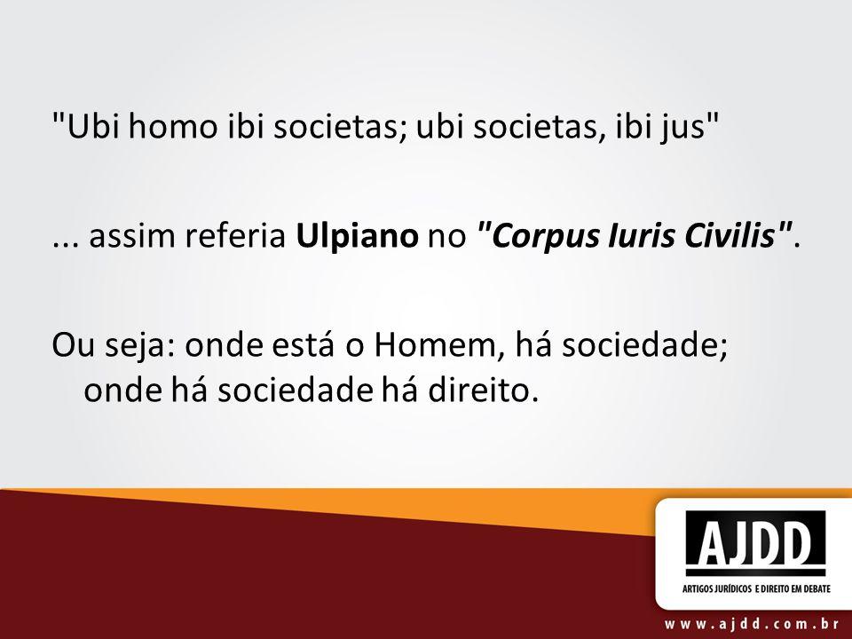 Ubi homo ibi societas; ubi societas, ibi jus
