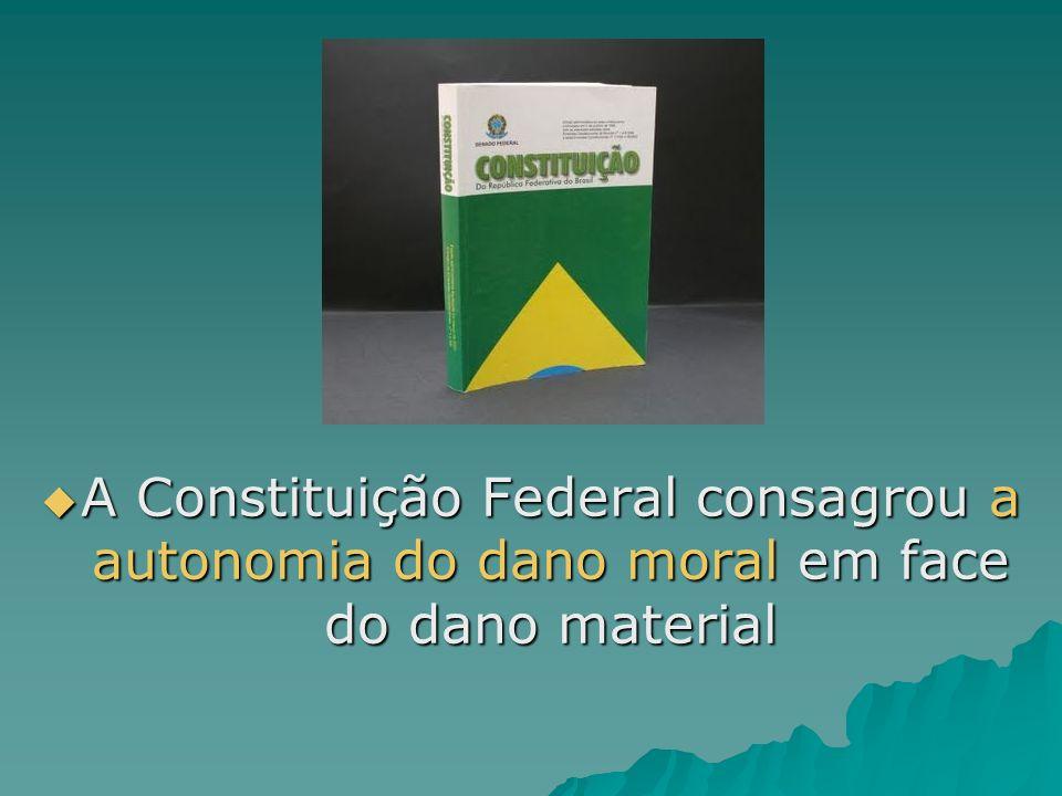 A Constituição Federal consagrou a autonomia do dano moral em face do dano material