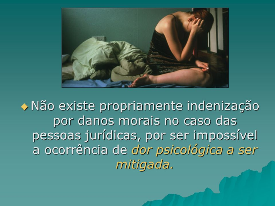Não existe propriamente indenização por danos morais no caso das pessoas jurídicas, por ser impossível a ocorrência de dor psicológica a ser mitigada.