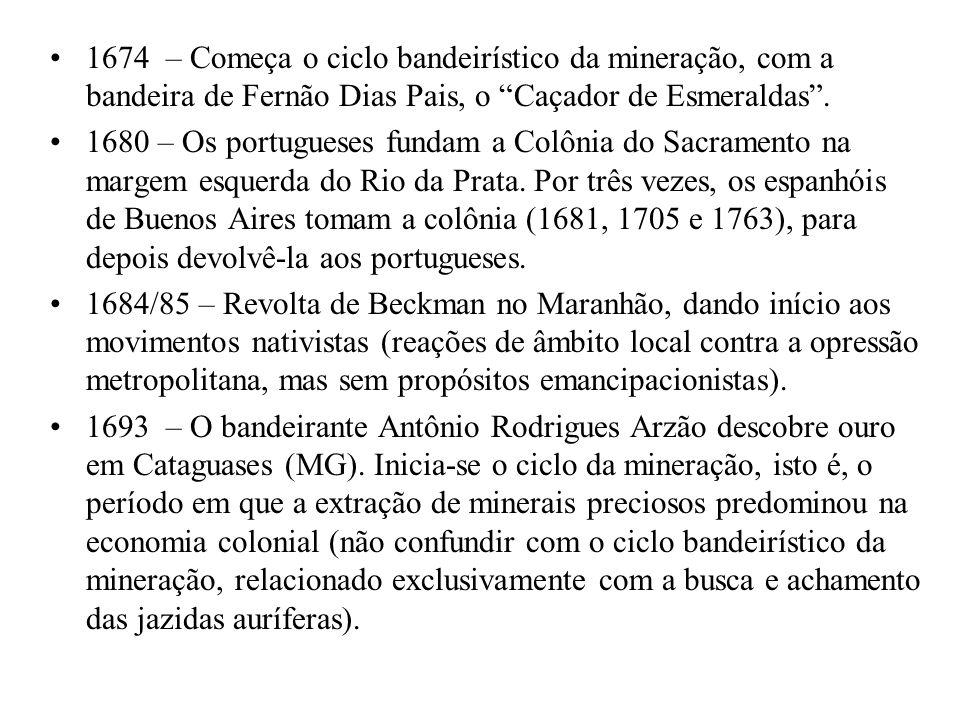 1674 – Começa o ciclo bandeirístico da mineração, com a bandeira de Fernão Dias Pais, o Caçador de Esmeraldas .
