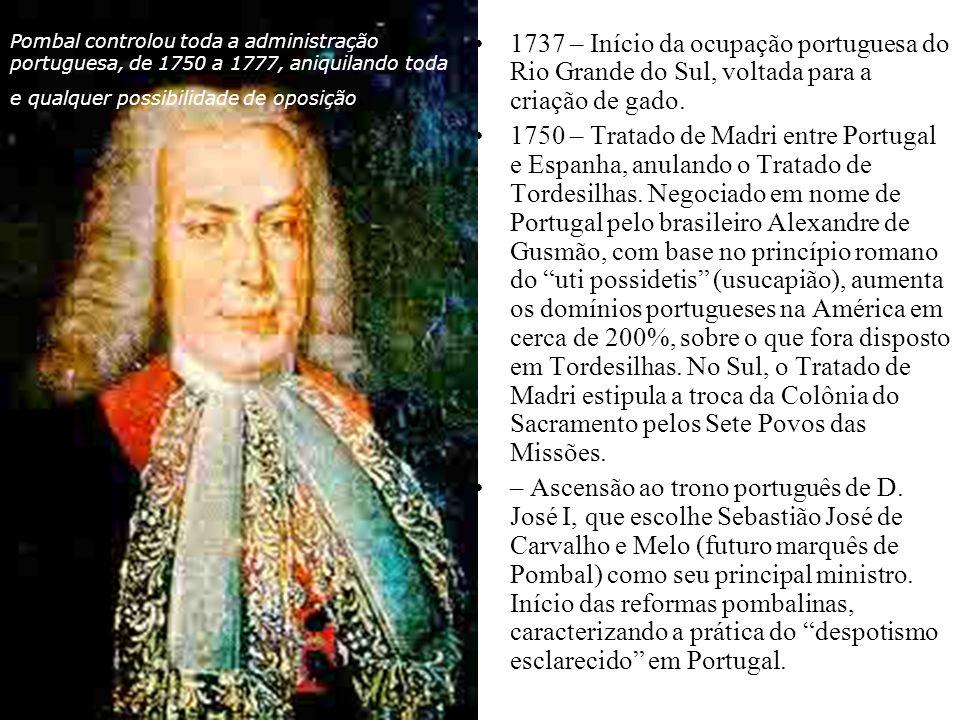 Pombal controlou toda a administração portuguesa, de 1750 a 1777, aniquilando toda e qualquer possibilidade de oposição.