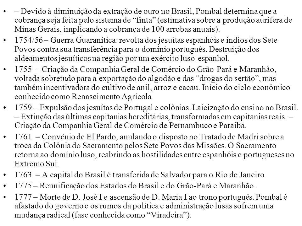 – Devido à diminuição da extração de ouro no Brasil, Pombal determina que a cobrança seja feita pelo sistema de finta (estimativa sobre a produção aurífera de Minas Gerais, implicando a cobrança de 100 arrobas anuais).