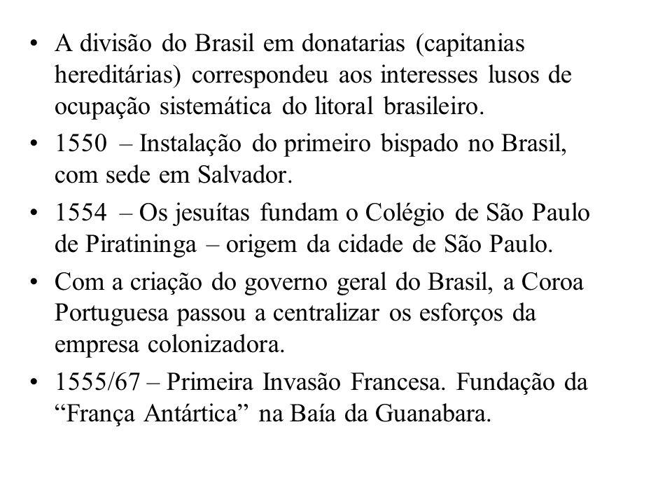 A divisão do Brasil em donatarias (capitanias hereditárias) correspondeu aos interesses lusos de ocupação sistemática do litoral brasileiro.