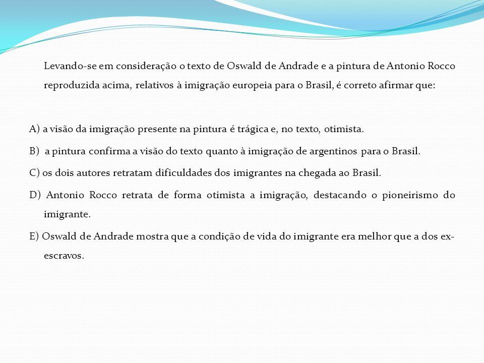 Levando-se em consideração o texto de Oswald de Andrade e a pintura de Antonio Rocco reproduzida acima, relativos à imigração europeia para o Brasil, é correto afirmar que: