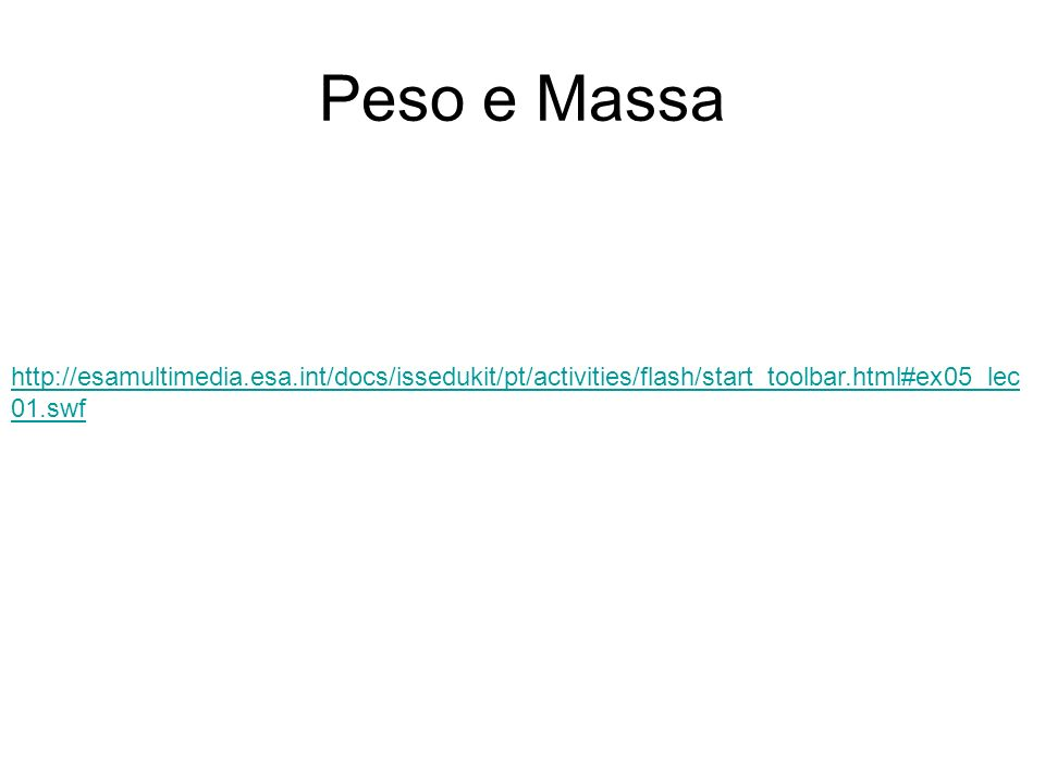 Peso e Massa http://esamultimedia.esa.int/docs/issedukit/pt/activities/flash/start_toolbar.html#ex05_lec01.swf.