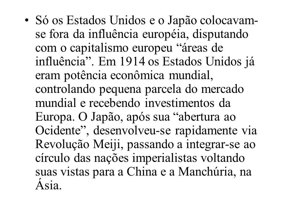 Só os Estados Unidos e o Japão colocavam-se fora da influência européia, disputando com o capitalismo europeu áreas de influência .