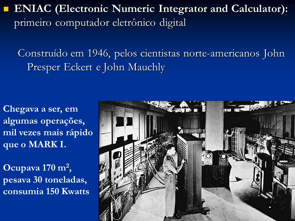 ENIAC (Electronic Numeric Integrator and Calculator): primeiro computador eletrônico digital