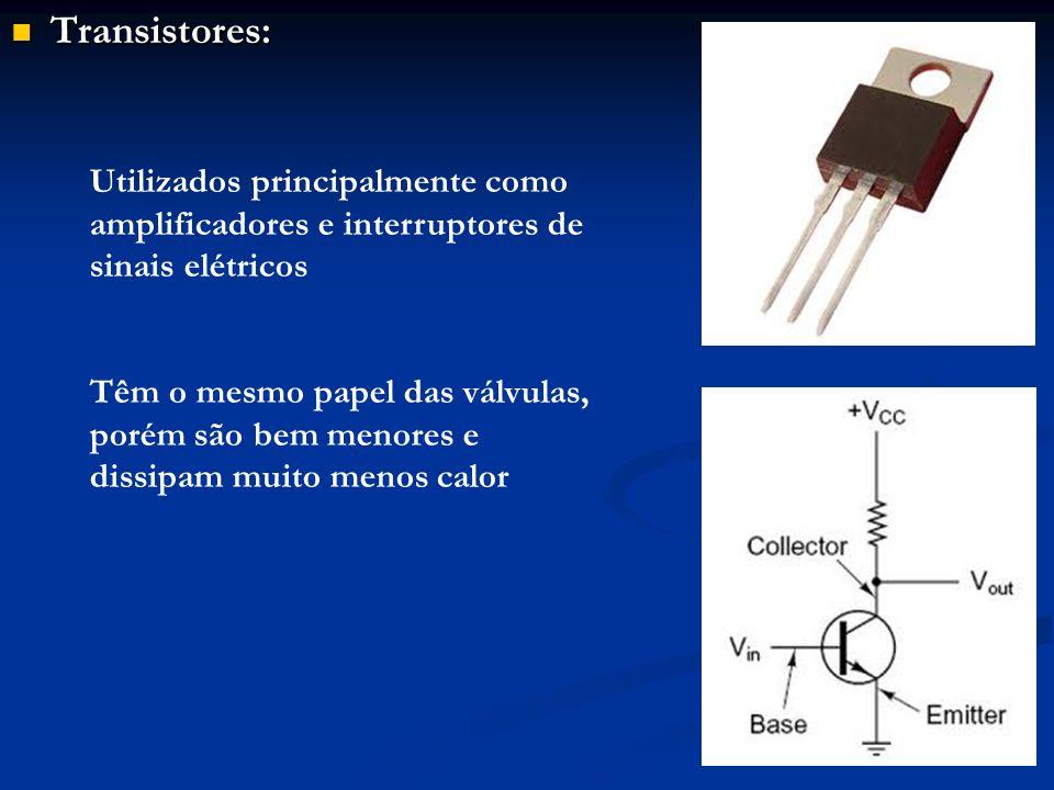 Transistores: Utilizados principalmente como amplificadores e interruptores de sinais elétricos.