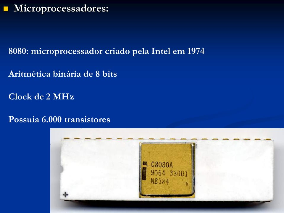 Microprocessadores: 8080: microprocessador criado pela Intel em 1974