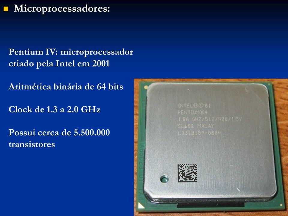 Microprocessadores: Pentium IV: microprocessador criado pela Intel em 2001. Aritmética binária de 64 bits.