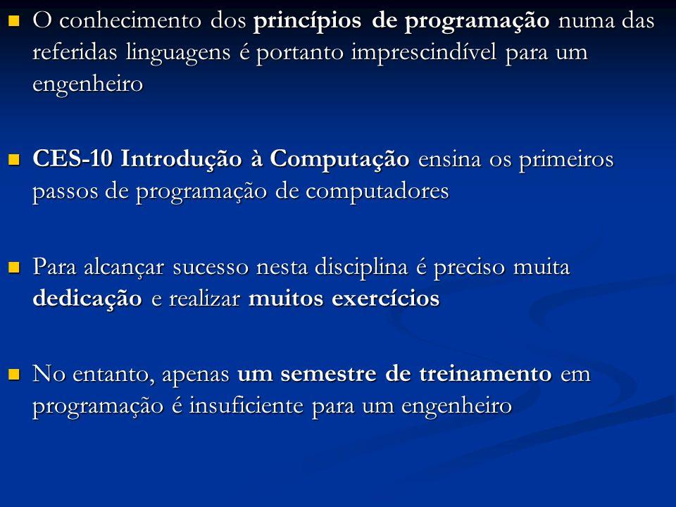 O conhecimento dos princípios de programação numa das referidas linguagens é portanto imprescindível para um engenheiro