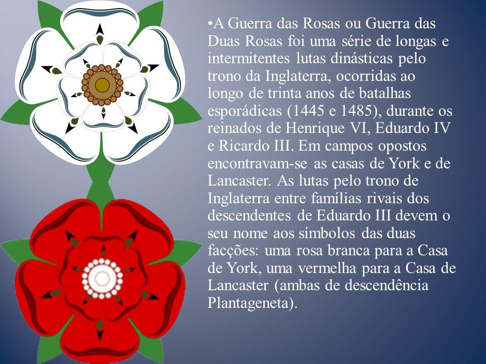 A Guerra das Rosas ou Guerra das Duas Rosas foi uma série de longas e intermitentes lutas dinásticas pelo trono da Inglaterra, ocorridas ao longo de trinta anos de batalhas esporádicas (1445 e 1485), durante os reinados de Henrique VI, Eduardo IV e Ricardo III.