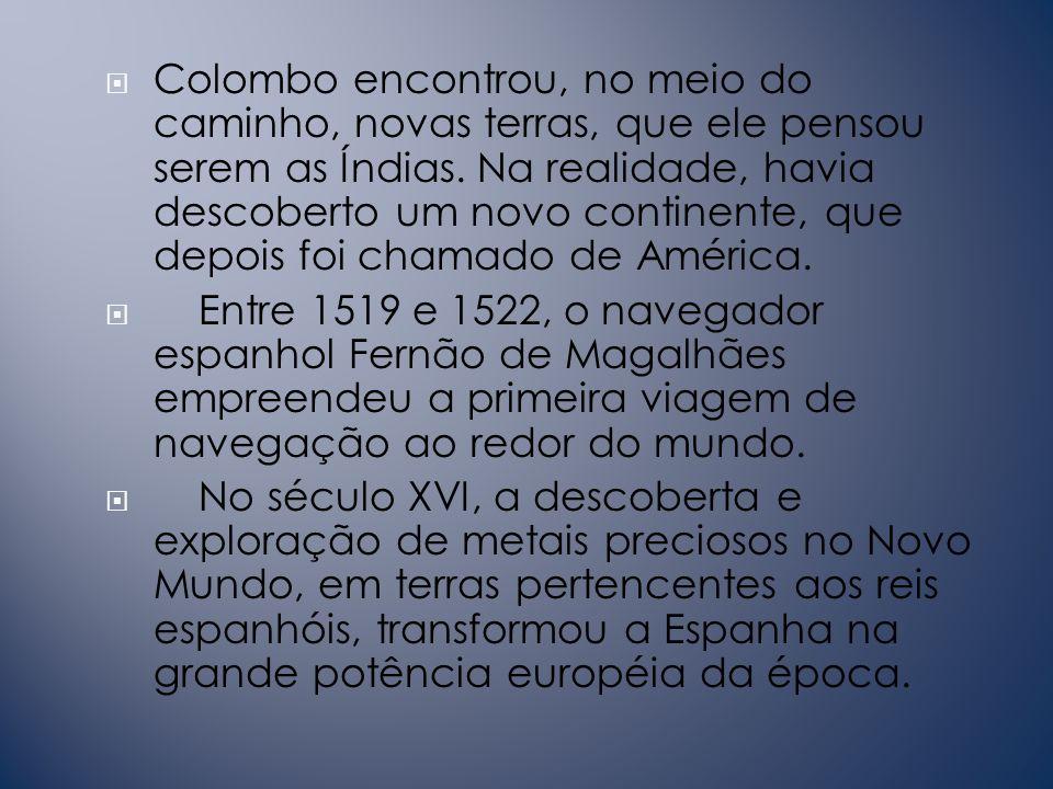 Colombo encontrou, no meio do caminho, novas terras, que ele pensou serem as Índias. Na realidade, havia descoberto um novo continente, que depois foi chamado de América.