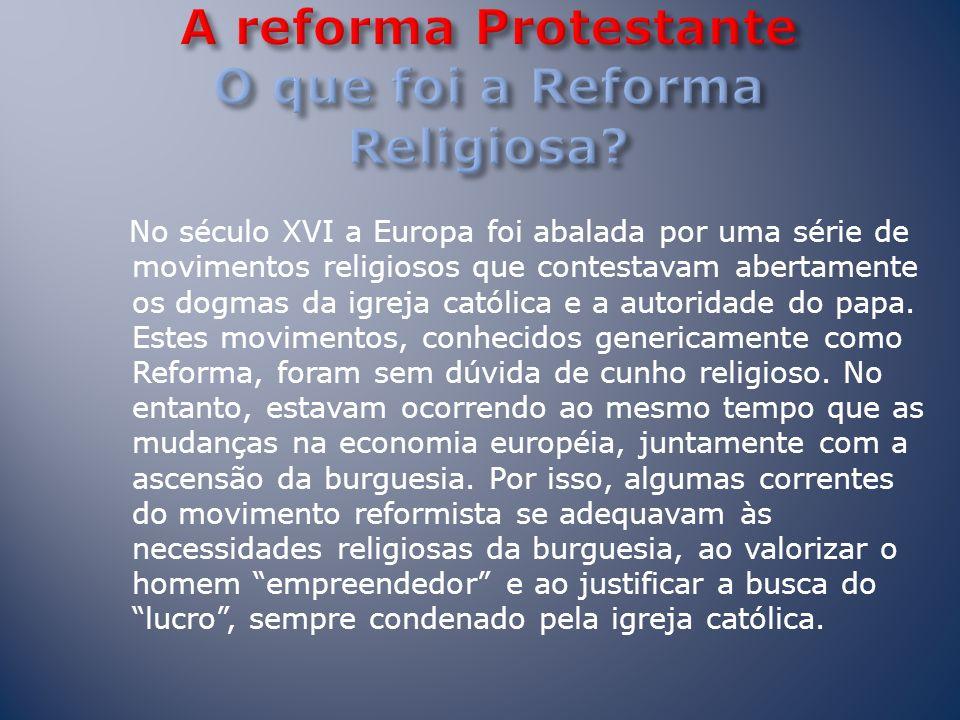 A reforma Protestante O que foi a Reforma Religiosa