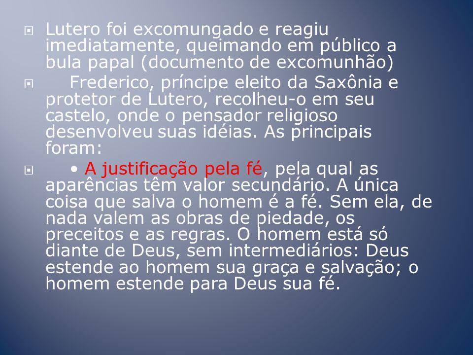 Lutero foi excomungado e reagiu imediatamente, queimando em público a bula papal (documento de excomunhão)