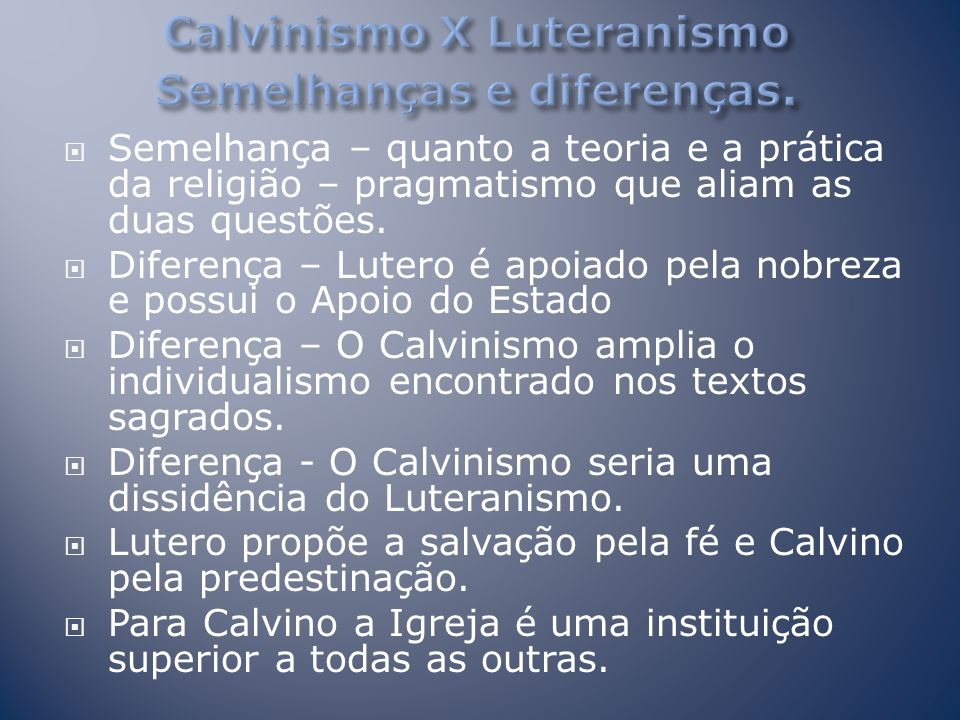 Calvinismo X Luteranismo Semelhanças e diferenças.