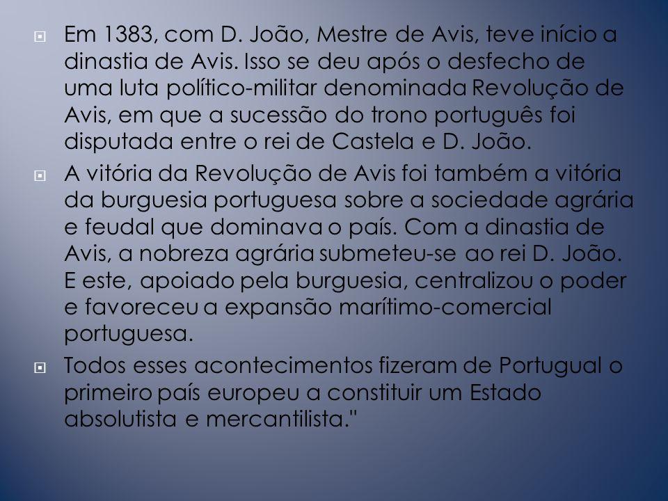 Em 1383, com D. João, Mestre de Avis, teve início a dinastia de Avis
