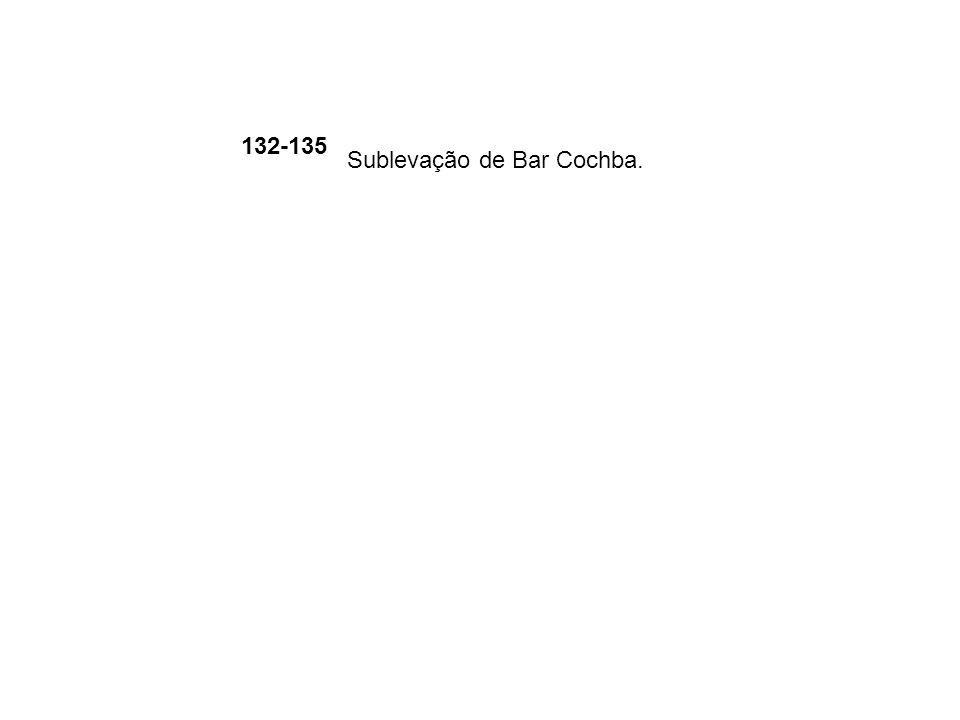 132-135 Sublevação de Bar Cochba.