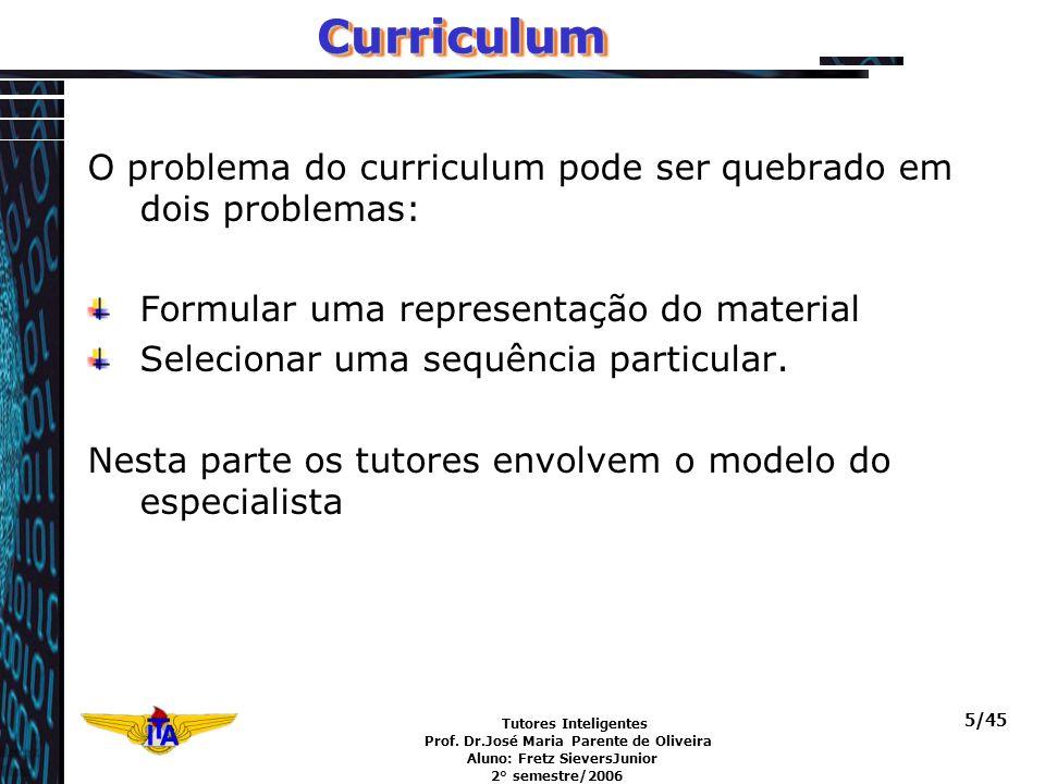 Curriculum O problema do curriculum pode ser quebrado em dois problemas: Formular uma representação do material.