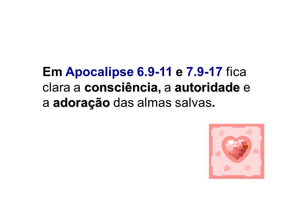 Em Apocalipse 6.9-11 e 7.9-17 fica clara a consciência, a autoridade e a adoração das almas salvas.