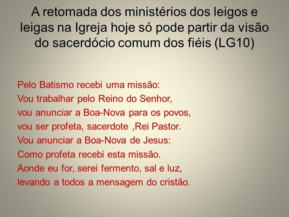 A retomada dos ministérios dos leigos e leigas na Igreja hoje só pode partir da visão do sacerdócio comum dos fiéis (LG10)