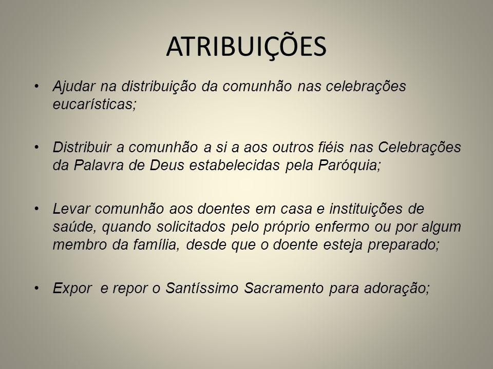 ATRIBUIÇÕESAjudar na distribuição da comunhão nas celebrações eucarísticas;