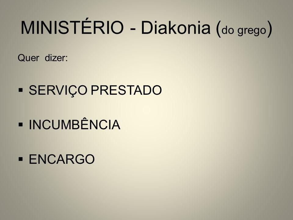 MINISTÉRIO - Diakonia (do grego)