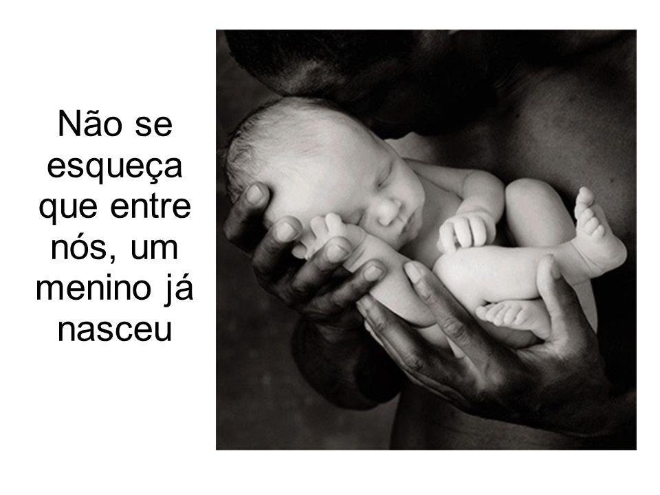 Não se esqueça que entre nós, um menino já nasceu