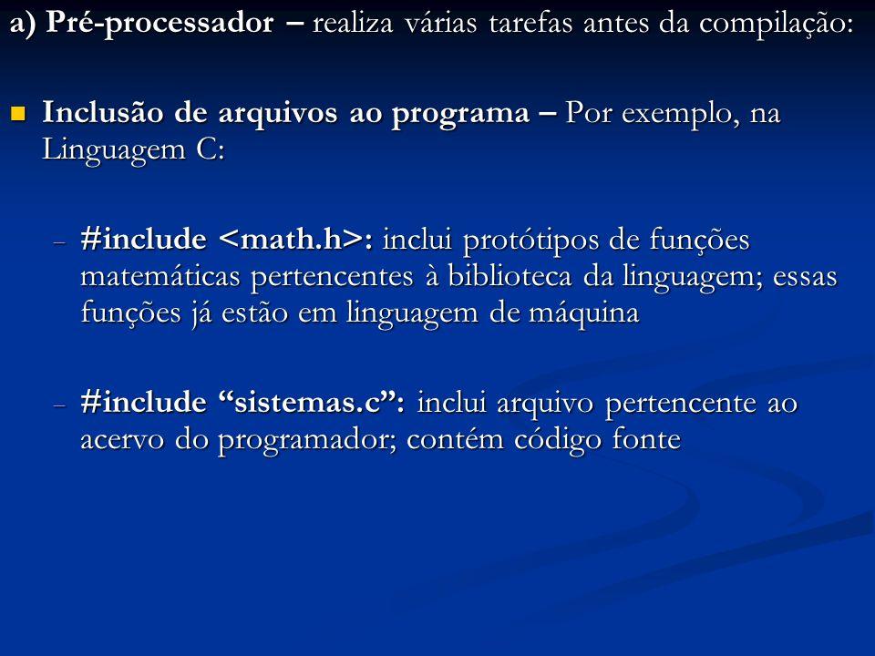 a) Pré-processador – realiza várias tarefas antes da compilação: