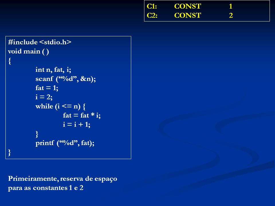 C1: CONST 1 C2: CONST 2. #include <stdio.h> void main ( ) { int n, fat, i; scanf ( %d , &n);