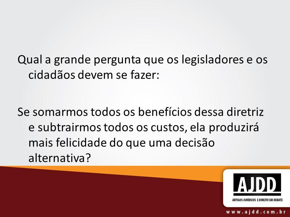 Qual a grande pergunta que os legisladores e os cidadãos devem se fazer: