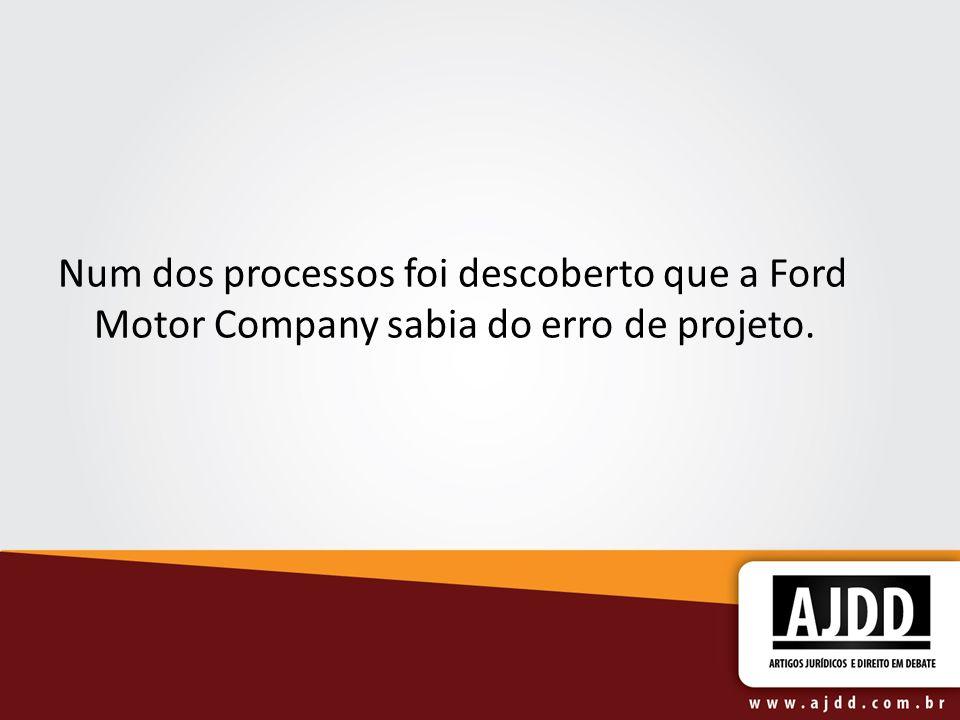 Num dos processos foi descoberto que a Ford Motor Company sabia do erro de projeto.