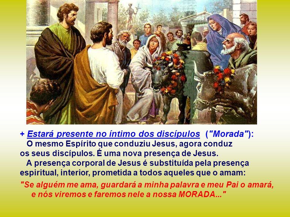 + Estará presente no íntimo dos discípulos ( Morada ):