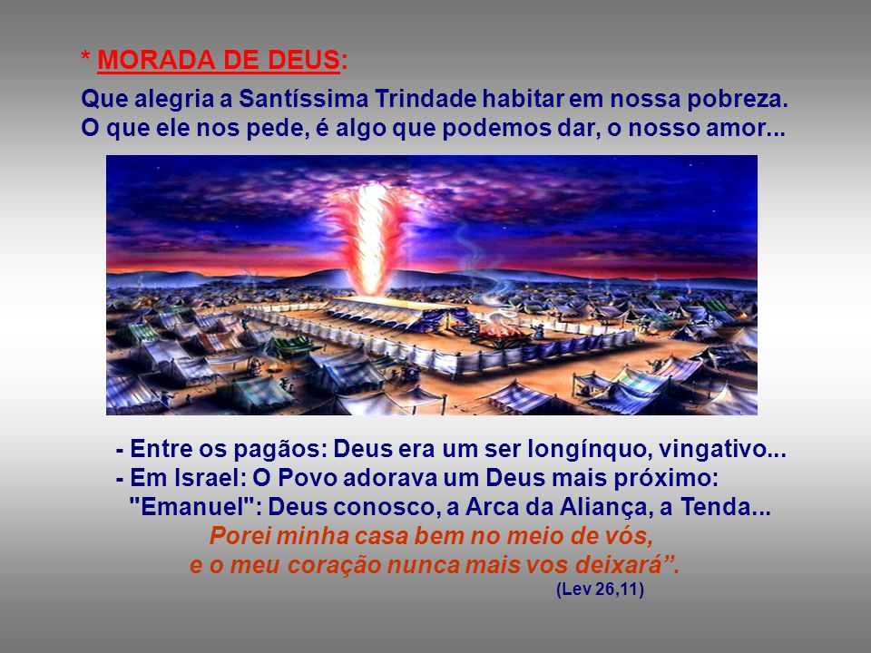 * MORADA DE DEUS: Que alegria a Santíssima Trindade habitar em nossa pobreza. O que ele nos pede, é algo que podemos dar, o nosso amor...