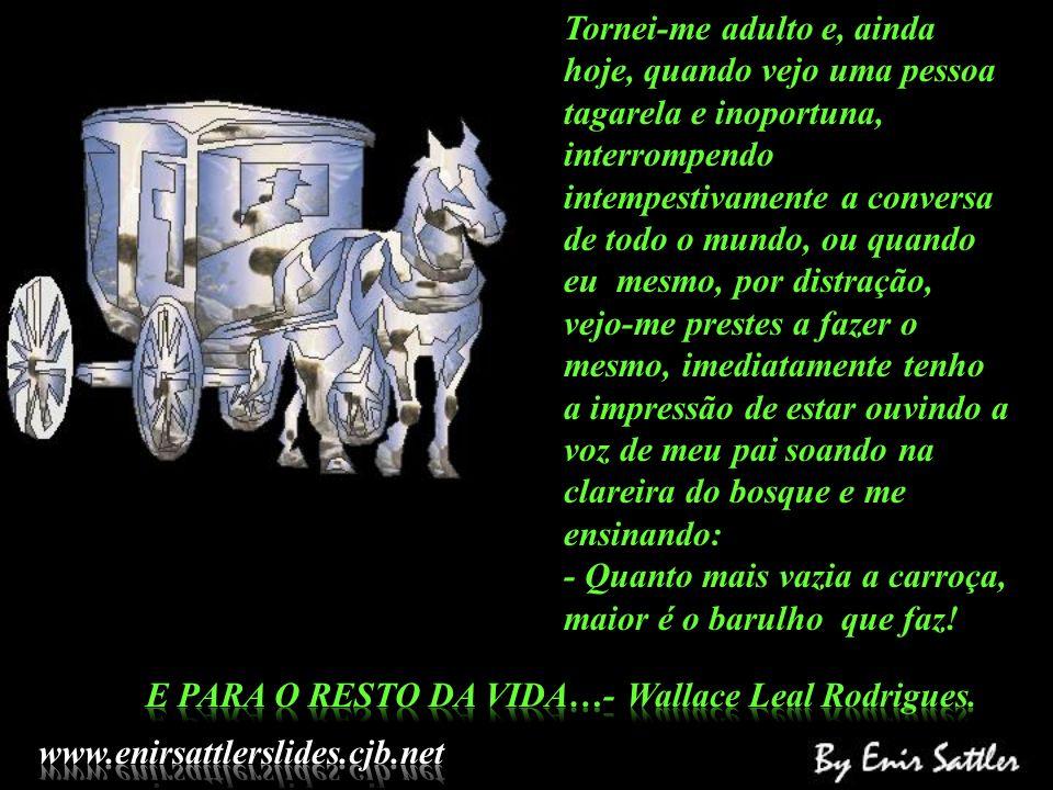 E PARA O RESTO DA VIDA…- Wallace Leal Rodrigues.