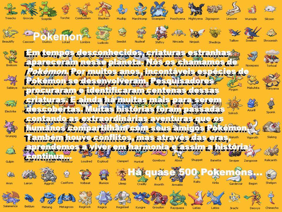 Pokemon Há quase 500 Pokemons...