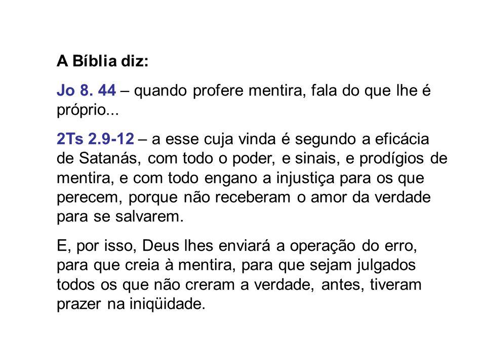 A Bíblia diz: Jo 8. 44 – quando profere mentira, fala do que lhe é próprio...