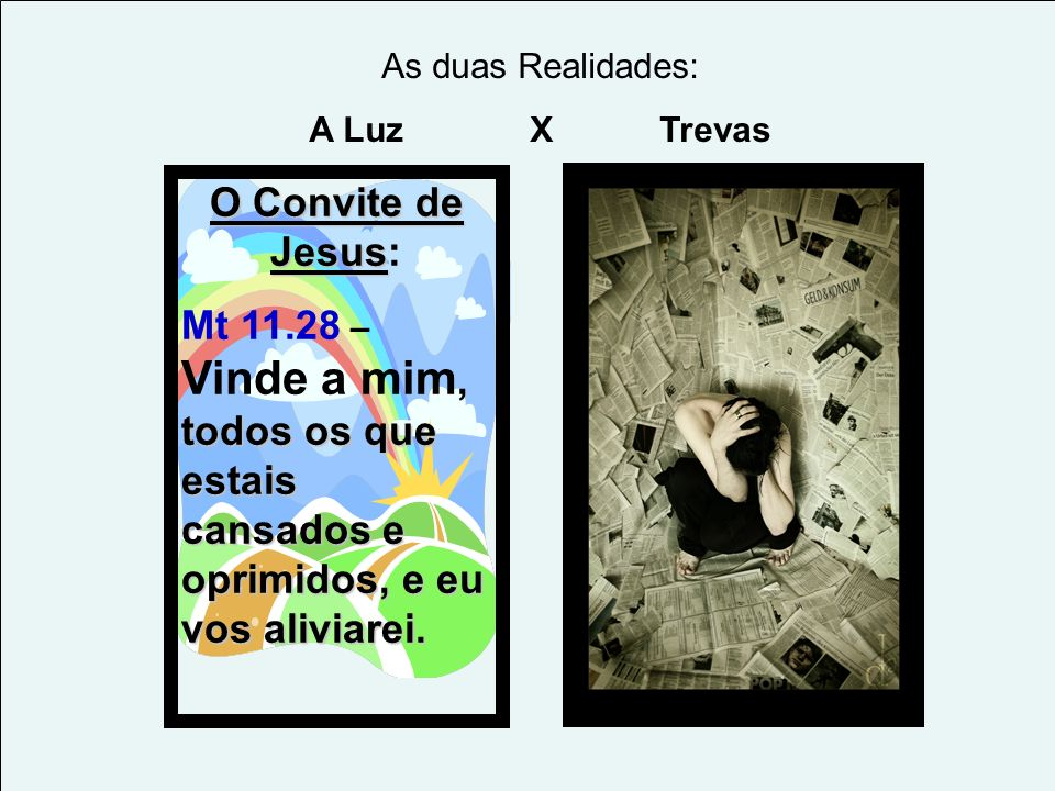 As duas Realidades: A Luz X Trevas. O Convite de Jesus: