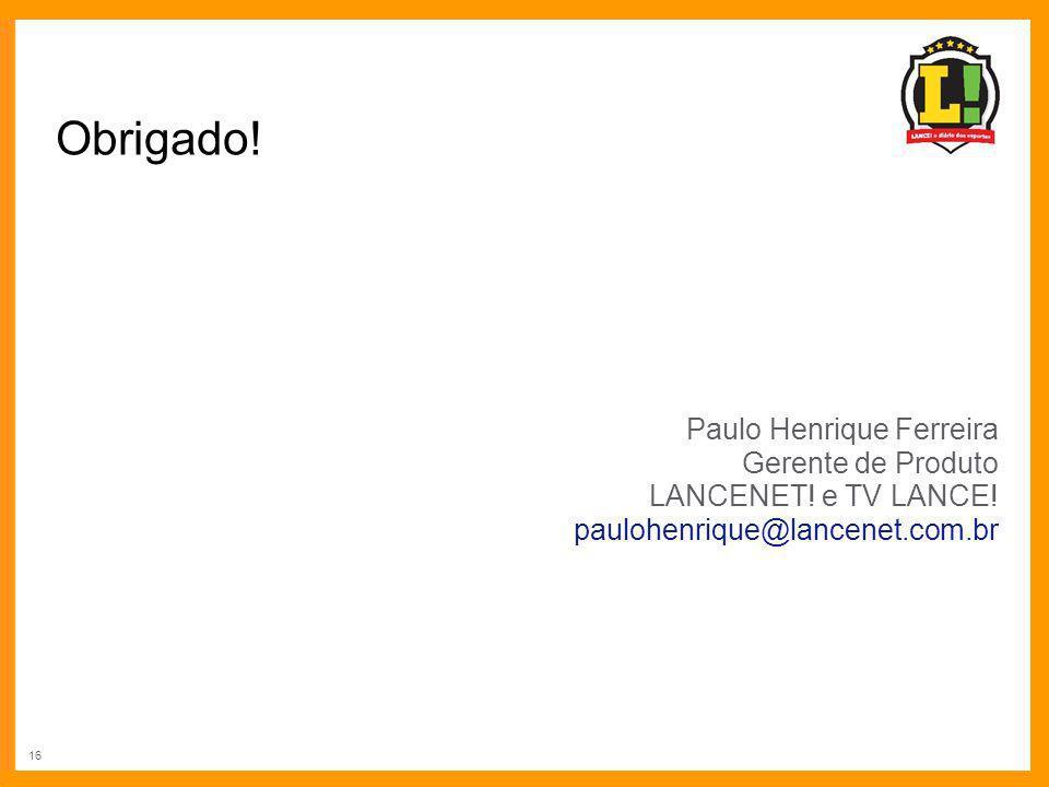 Obrigado! Paulo Henrique Ferreira Gerente de Produto
