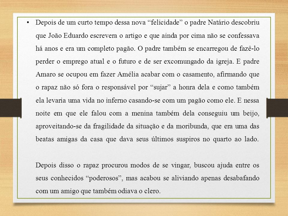 Depois de um curto tempo dessa nova felicidade o padre Natário descobriu que João Eduardo escrevera o artigo e que ainda por cima não se confessava há anos e era um completo pagão.