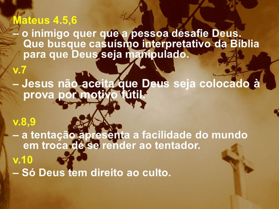 Mateus 4.5,6 – o inimigo quer que a pessoa desafie Deus. Que busque casuísmo interpretativo da Bíblia para que Deus seja manipulado.