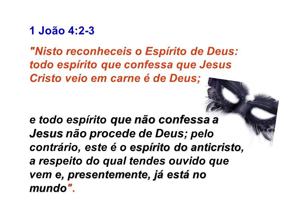 1 João 4:2-3 Nisto reconheceis o Espírito de Deus: todo espírito que confessa que Jesus Cristo veio em carne é de Deus;