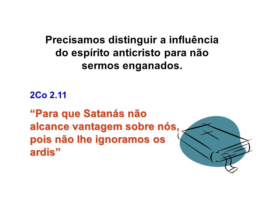 Precisamos distinguir a influência do espírito anticristo para não sermos enganados.