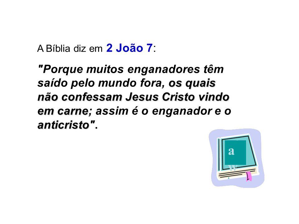 A Bíblia diz em 2 João 7: