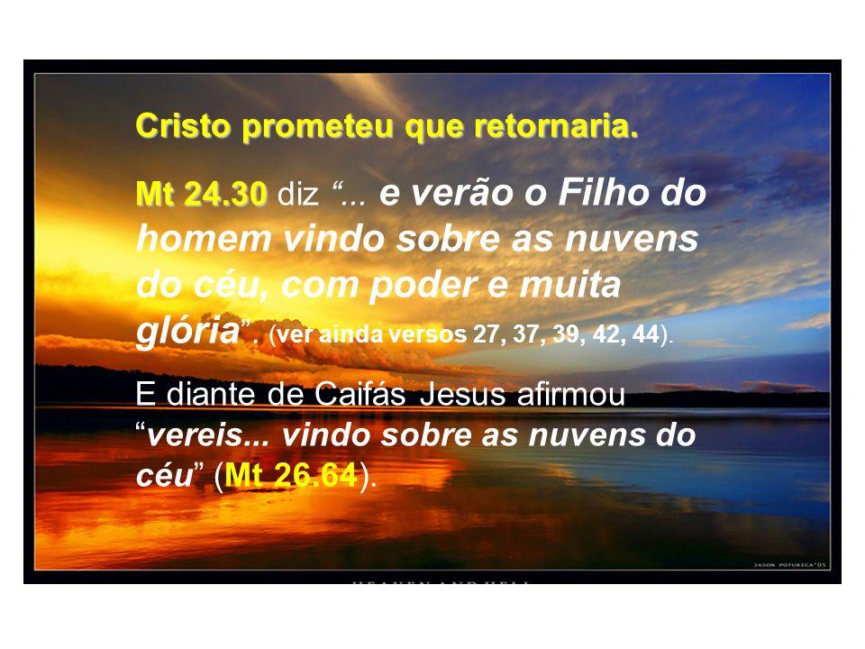Cristo prometeu que retornaria.