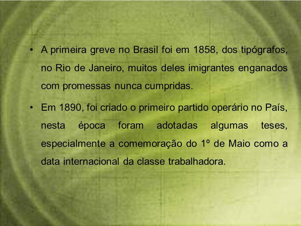 A primeira greve no Brasil foi em 1858, dos tipógrafos, no Rio de Janeiro, muitos deles imigrantes enganados com promessas nunca cumpridas.