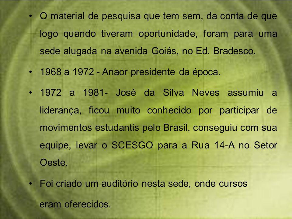 O material de pesquisa que tem sem, da conta de que logo quando tiveram oportunidade, foram para uma sede alugada na avenida Goiás, no Ed. Bradesco.